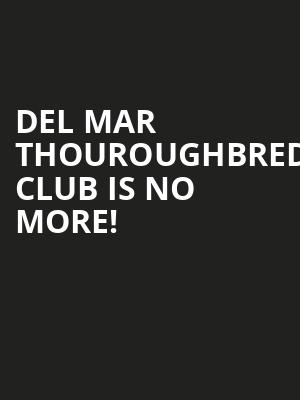 Del Mar Thouroughbred Club is no more