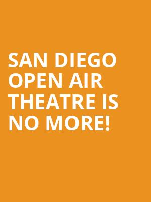 San Diego Open Air Theatre is no more