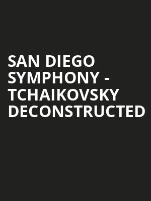 San Diego Symphony - Tchaikovsky Deconstructed at Jacobs Music Center