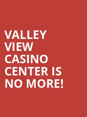 Valley View Casino Center is no more